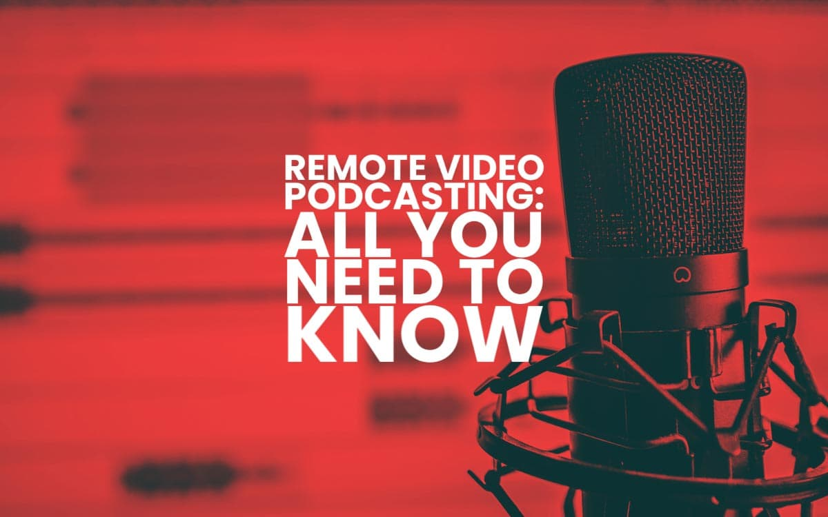 Guide To Remote Video Podcasting 2021