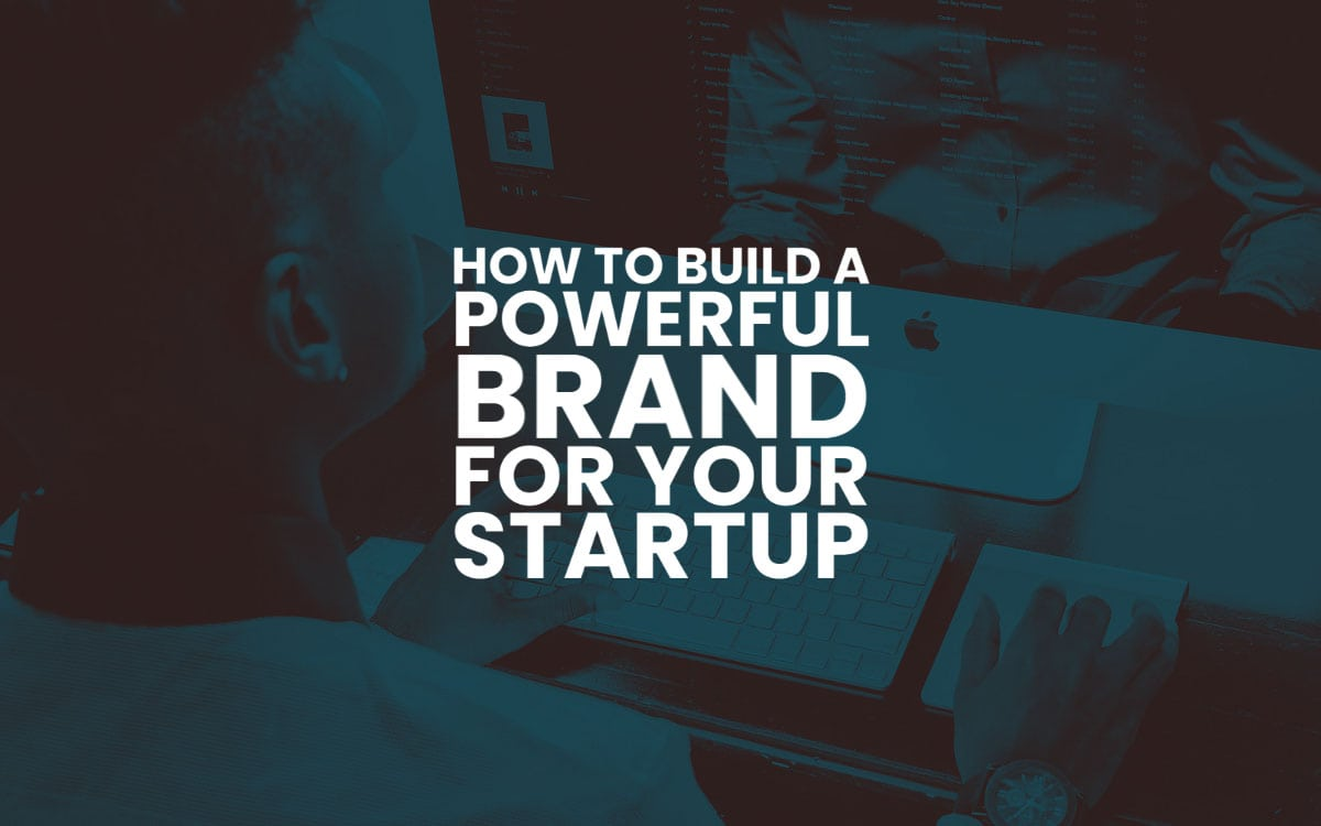 How To Build A Powerful Brand Startup