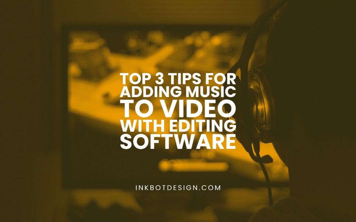 Tips For Adding Music To Video With Editing Software